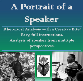 A Portrait of a Speaker: Creative Rhetorical Analysis - AP Lang/English 11