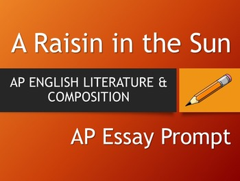 A RAISIN IN THE SUN - AP English Literature Essay Prompt by The ...