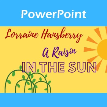 """""""A Raisin in the Sun"""" by Lorraine Hansberry: PPT Introduction & Student Guide"""