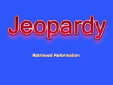 A Retrieved Reformation Jeopardy 1