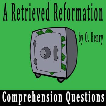 """""""A Retrieved Reformation"""" by O. Henry - 20 Comprehension Questions with Key"""