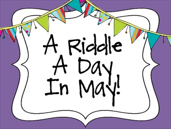 A Riddle A Day In May!
