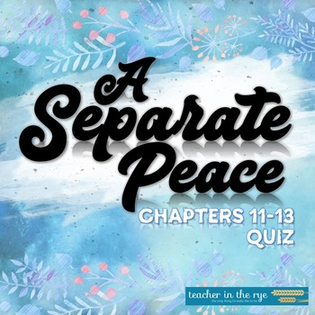 A Separate Peace Chapters 11-13 Reading Quiz T/F and Multiple Choice