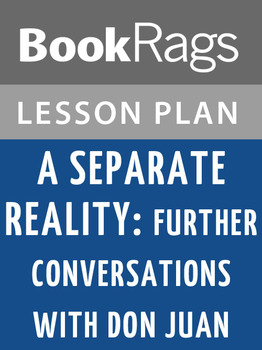 A Separate Reality: Further Conversations with Don Juan Lesson Plans