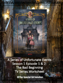 A Series of Unfortunate Events: The Bad Beginning TV Series Worksheet