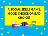 A Social Skills Game: Good Choice or Bad Choice? (Interactive Power Point)