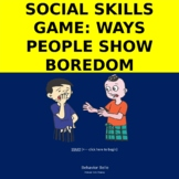 A Social Skills Game: Indicators of Boredom (Interactive Power Point)&MiniLesson