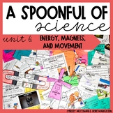A Spoonful of Science Unit 6: Energy, Magnets, and Movement
