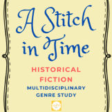 A Stitch in Time: Historical Fiction Multidisciplinary Genre Study