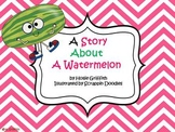 A Story About a Watermelon: An Informational Book