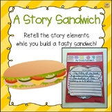 A Story Sandwich - Retell a story while making a tasty sandwich! Story Elements