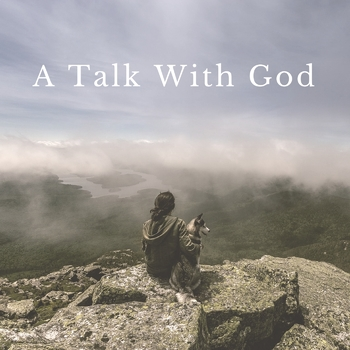 Bible Song: A Talk With God