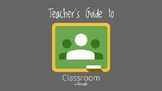 A Teacher's Guide to Google Classroom: Everything You Need