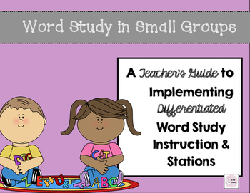 A Teacher's Guide to Small Group Word Study Instruction & Stations