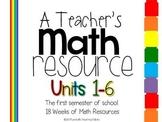 A Teacher's Math Resource Units 1-6 {18 Weeks-First Semester}