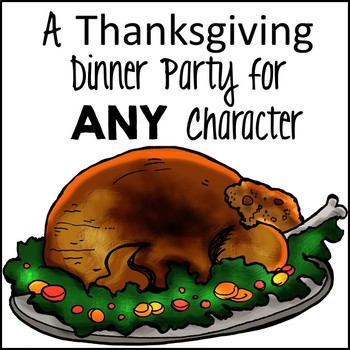 Thanksgiving Writing Activity: Dinner Party Analysis for ANY Character!