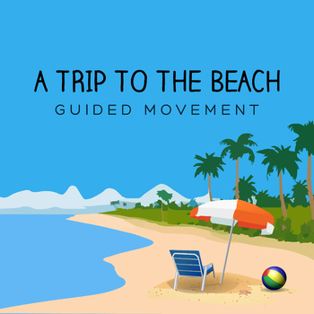 A Trip to the Beach - Guided Movement
