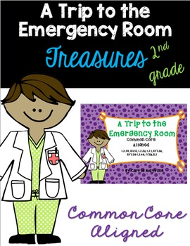 A Trip to the Emergency Room:Treasures 2nd Grade:Common Core Aligned Activities