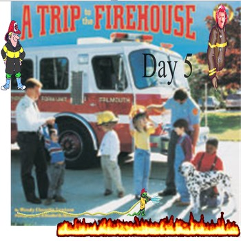 A Trip to the Firehouse  Day 5