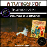 A Turkey for Thanksgiving By: Eve Bunting (Rewrite the Ending)