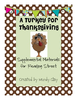 A Turkey for Thanksgiving Supplemental Materials for Reading Street
