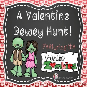 "A Valentine Dewey Hunt Featuring the ""Valentine Zombies""!"