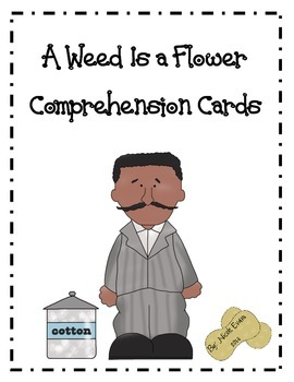 A Weed Is a Flower Comprehension Cards