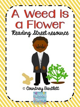 """""""A Weed is a Flower"""" (Reading Street Resource)"""