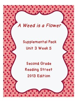 A Weed is a Flower: Reading Street Unit 3 Week 5 Resource Pack