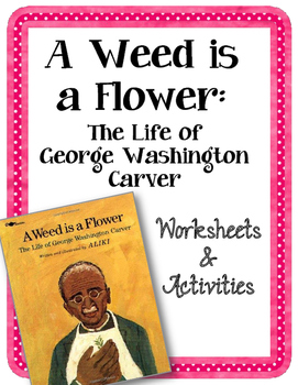 A Weed is a Flower. Worksheets and Activities
