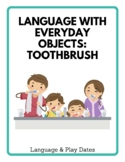 Language With Everyday Objects: Tooth Brushing