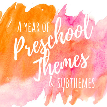 A Year Of Preschool Themes and Subthemes