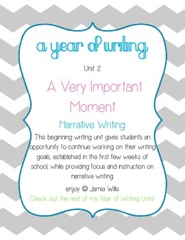Narrative Writing: A Very Important Moment (A Year of Writing Unit 2)
