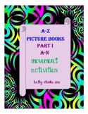 "A-Z Picture Books; Movement Activities And Much More! Part One ""A-N"""