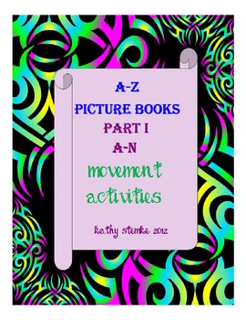 """A-Z Picture Books; Movement Activities And Much More! Part One """"A-N"""""""