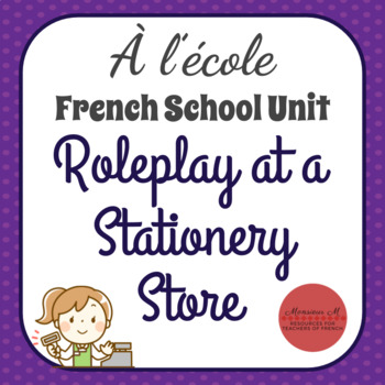 À l'école - French School Unit : Roleplay at a Stationery Store