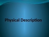 A powerpoint presentation about PHYSICAL DESCRIPTION