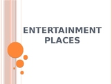 A powerpoint presentation of Entertainment places