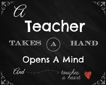 A teacher Takes a Hand Opens a Mind and touches a Heart