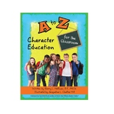 A to Z Character Education for the Classroom (Mom's Choice Award Winner)