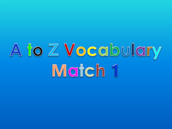 A to Z Vocabulary Match 1 PowerPoint Show