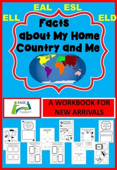 A workbook for new EAL / ESL / ELL students Facts about My Country and Me