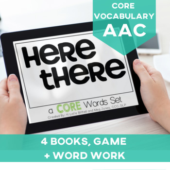 AAC CORE Words Here There Set- Books, Games + Word Work