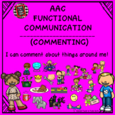 AAC Functional Communication - I CAN COMMENT ABOUT THINGS