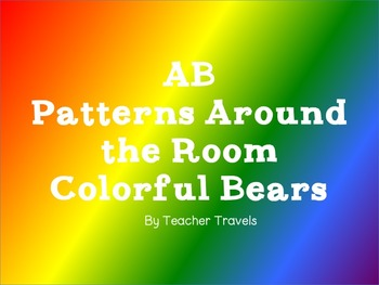 AB Patterns Around the Room - Colorful Bears