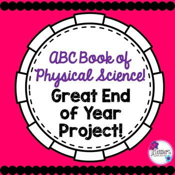 ABC Book of Physical Science! Great Project for the End of the Year!