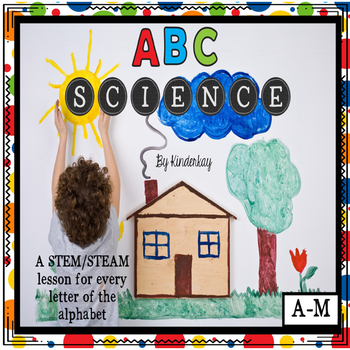 ABC Science  -  A Science Activity for Each Letter of the Alphabet Part 1  A-M