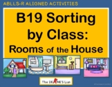 ABLLS-R ALIGNED ACTIVITIES B19 Sorting by class: Rooms of the house