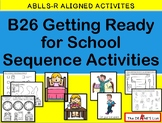 ABLLS-R  ALIGNED ACTIVITIES B26 Getting Ready for School Sequence Activities