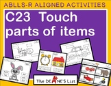 ABLLS-R ALIGNED ACTIVITIES C23Touch parts of items